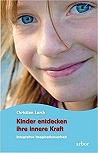 Christian Lerch: Kinder entdecken ihre innere Kraft - Integrative Imaginationsarbeit